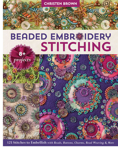 Cover of Beaded Embroidery Stitching: 125 Stitches to Embellish with Beads Buttons Charms Bead Weaving and More by Christen Brown