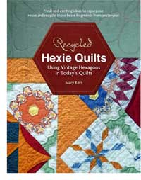 Recycled Hexie Quilts: Using Vintage Hexagons in Today's Quilts