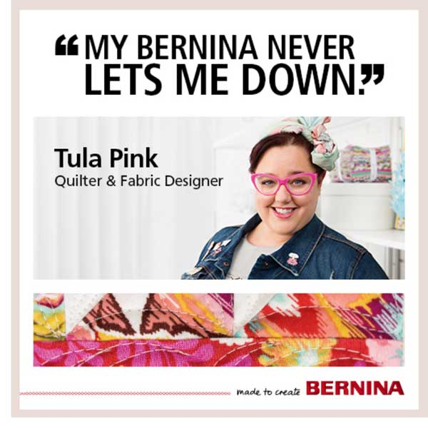 My BERNINA never lets me down says Tula Pink, quilter and fabric designer